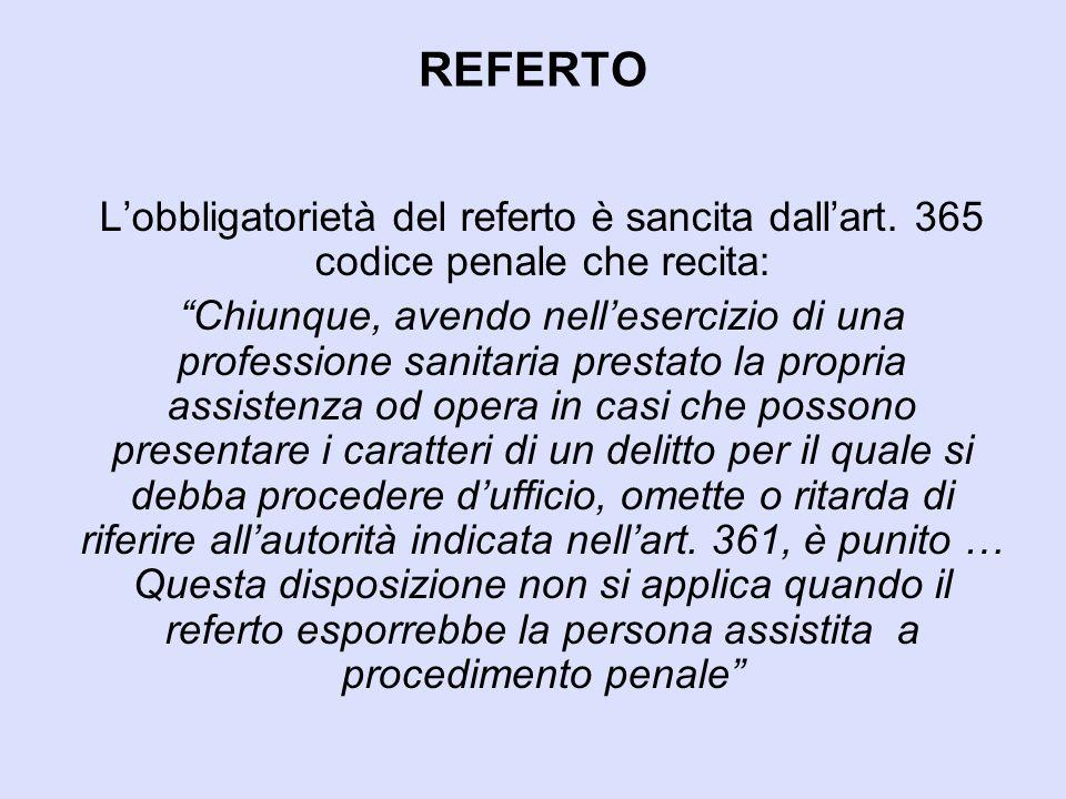 """REFERTO L'obbligatorietà del referto è sancita dall'art. 365 codice penale che recita: """"Chiunque, avendo nell'esercizio di una professione sanitaria p"""
