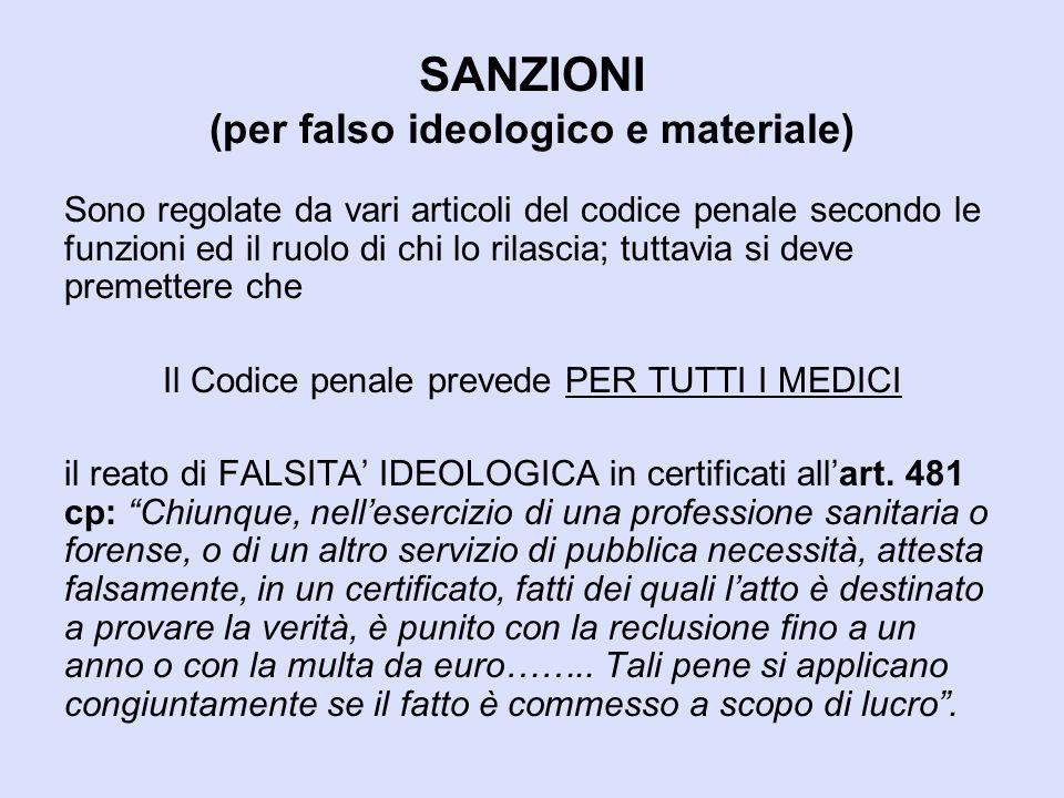 SANZIONI (per falso ideologico e materiale) Sono regolate da vari articoli del codice penale secondo le funzioni ed il ruolo di chi lo rilascia; tutta