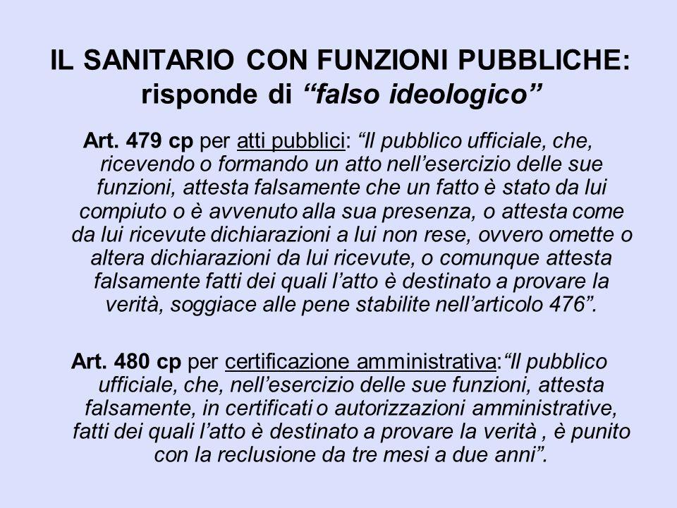 """IL SANITARIO CON FUNZIONI PUBBLICHE: risponde di """"falso ideologico"""" Art. 479 cp per atti pubblici: """"Il pubblico ufficiale, che, ricevendo o formando u"""