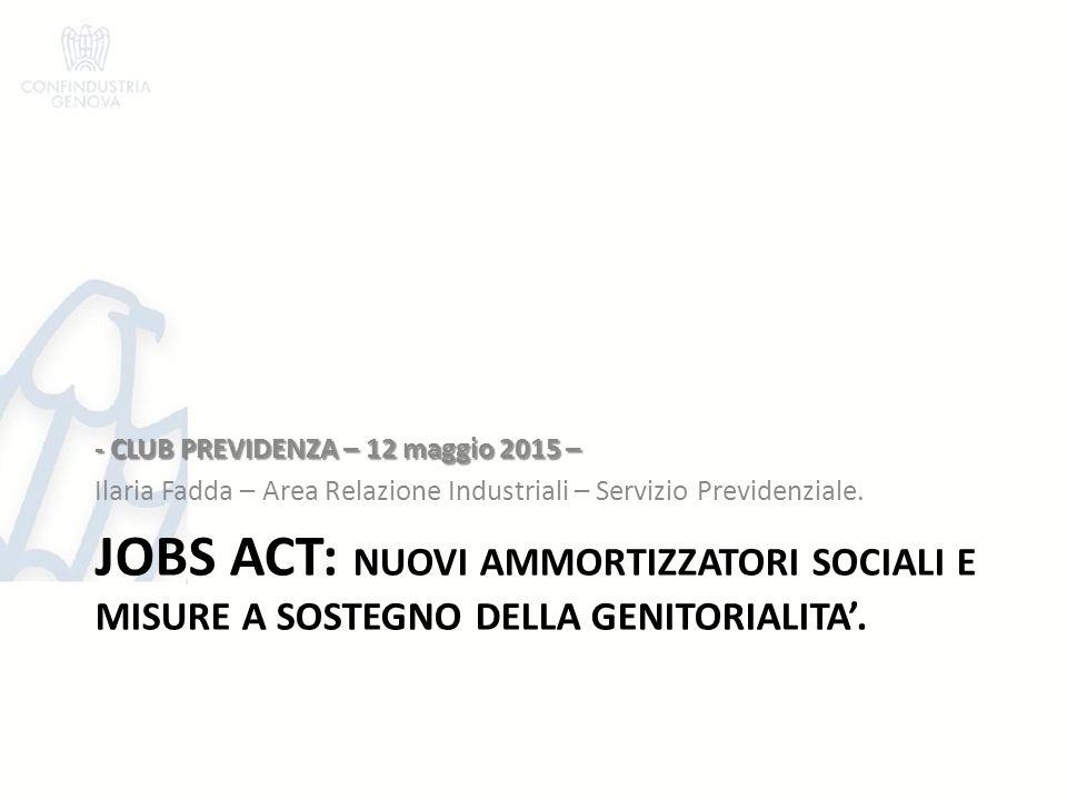 JOBS ACT: NUOVI AMMORTIZZATORI SOCIALI E MISURE A SOSTEGNO DELLA GENITORIALITA'. - CLUB PREVIDENZA – 12 maggio 2015 – Ilaria Fadda – Area Relazione In