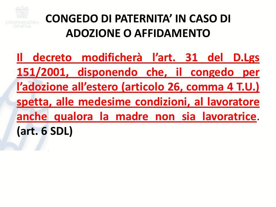 CONGEDO DI PATERNITA' IN CASO DI ADOZIONE O AFFIDAMENTO Il decreto modificherà l'art. 31 del D.Lgs 151/2001, disponendo che, il congedo per l'adozione