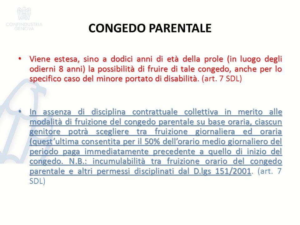 CONGEDO PARENTALE Viene estesa, sino a dodici anni di età della prole (in luogo degli odierni 8 anni) la possibilità di fruire di tale congedo, anche