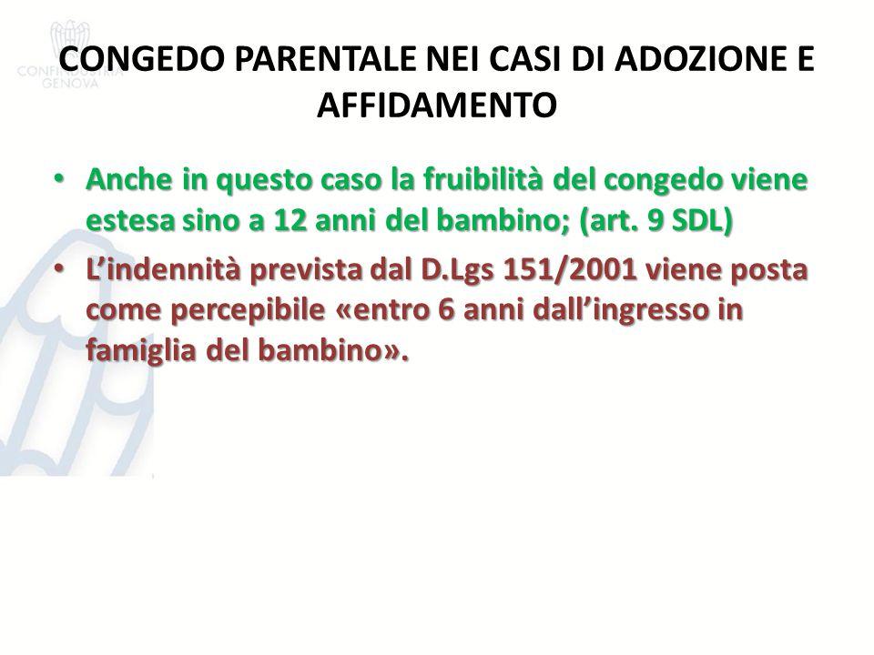 CONGEDO PARENTALE NEI CASI DI ADOZIONE E AFFIDAMENTO Anche in questo caso la fruibilità del congedo viene estesa sino a 12 anni del bambino; (art. 9 S