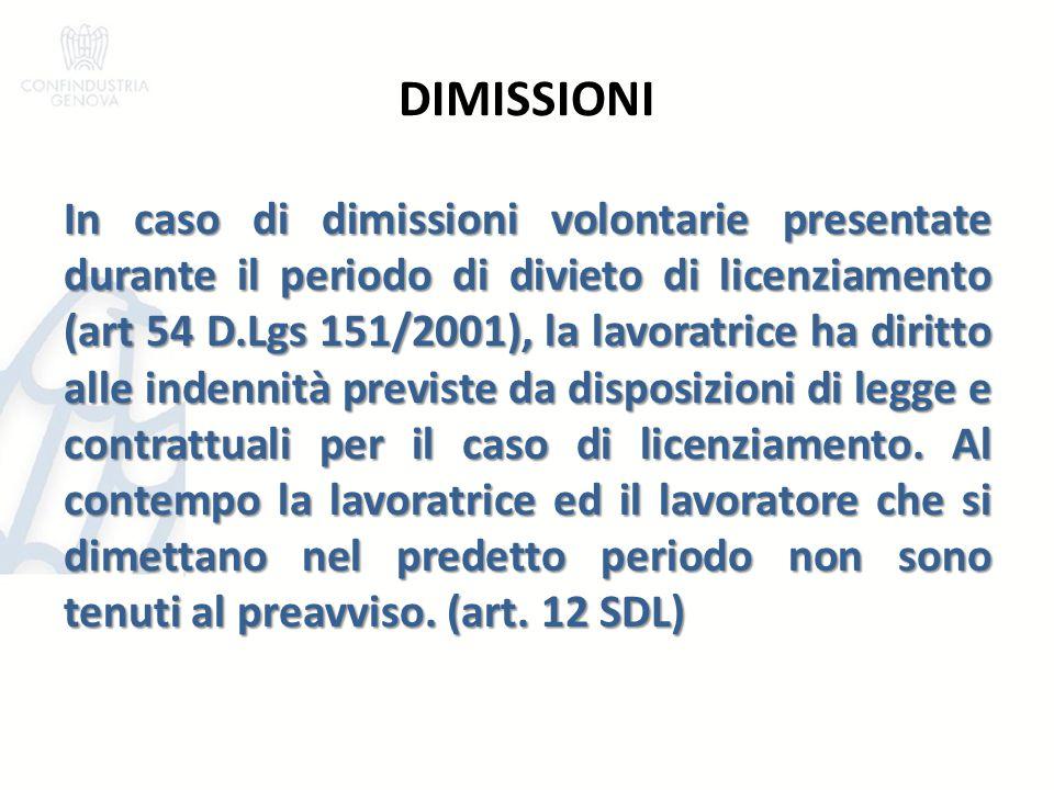 DIMISSIONI In caso di dimissioni volontarie presentate durante il periodo di divieto di licenziamento (art 54 D.Lgs 151/2001), la lavoratrice ha dirit