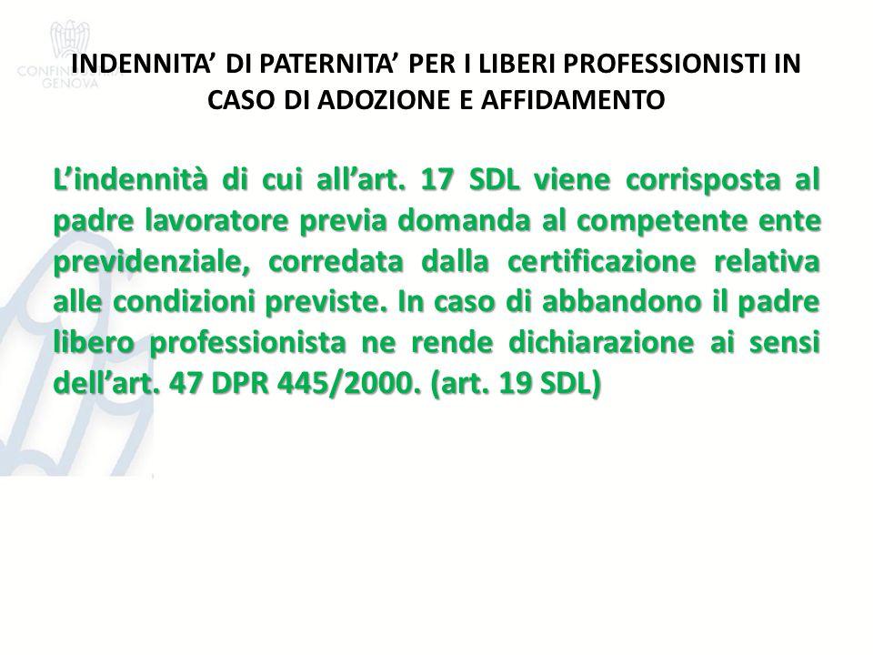 INDENNITA' DI PATERNITA' PER I LIBERI PROFESSIONISTI IN CASO DI ADOZIONE E AFFIDAMENTO L'indennità di cui all'art. 17 SDL viene corrisposta al padre l