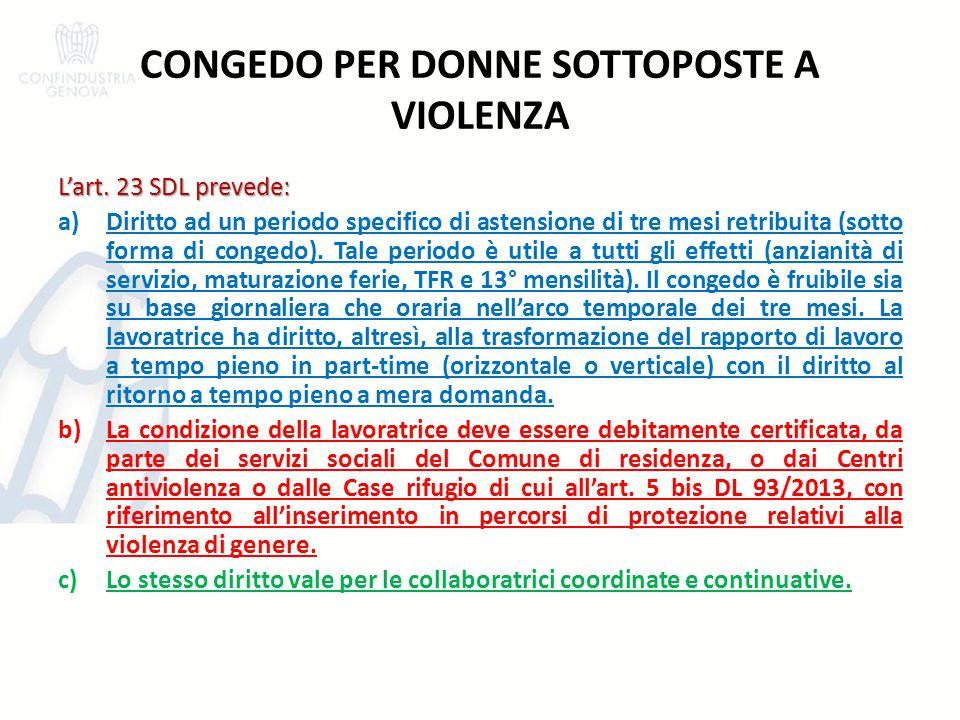 CONGEDO PER DONNE SOTTOPOSTE A VIOLENZA L'art. 23 SDL prevede: a)Diritto ad un periodo specifico di astensione di tre mesi retribuita (sotto forma di