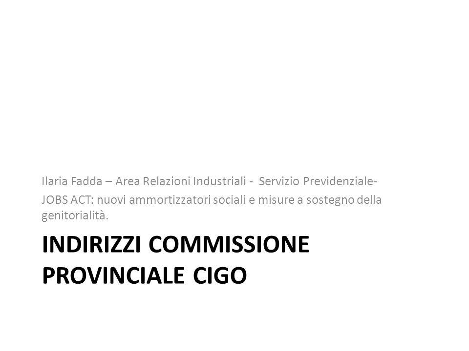 INDIRIZZI COMMISSIONE PROVINCIALE CIGO Ilaria Fadda – Area Relazioni Industriali - Servizio Previdenziale- JOBS ACT: nuovi ammortizzatori sociali e mi