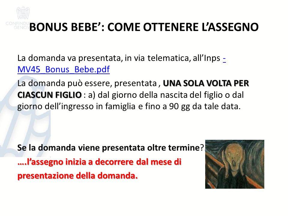 BONUS BEBE': COME OTTENERE L'ASSEGNO La domanda va presentata, in via telematica, all'Inps - MV45_Bonus_Bebe.pdf- MV45_Bonus_Bebe.pdf UNA SOLA VOLTA P