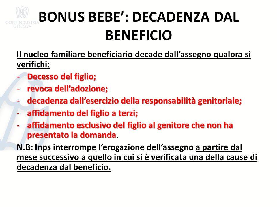 BONUS BEBE': DECADENZA DAL BENEFICIO Il nucleo familiare beneficiario decade dall'assegno qualora si verifichi: -Decesso del figlio; -revoca dell'adoz