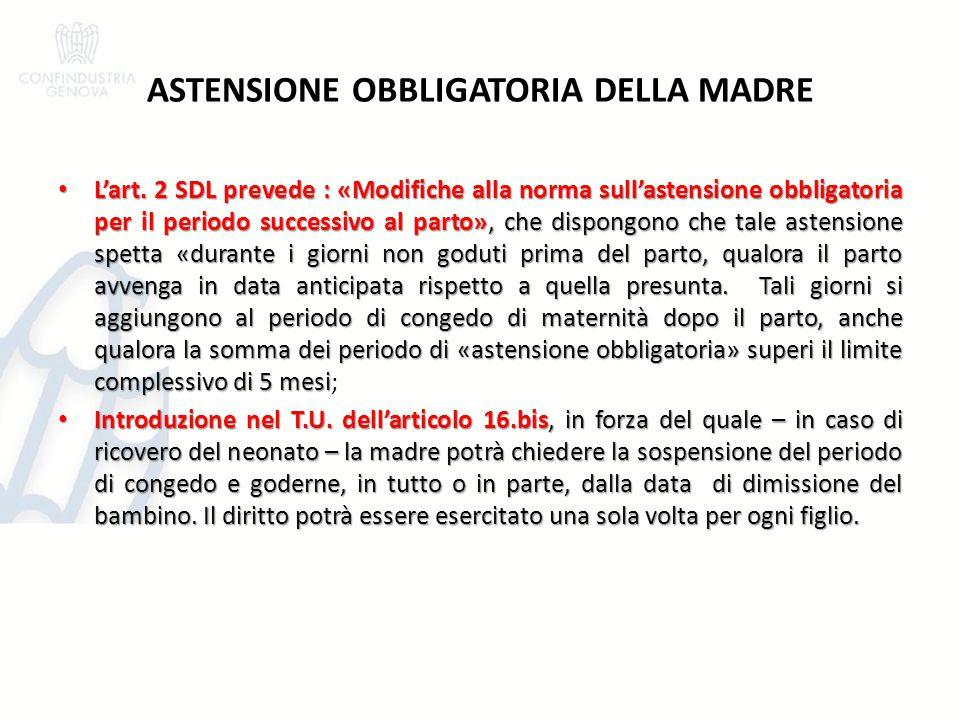 ASTENSIONE OBBLIGATORIA DELLA MADRE L'art. 2 SDL prevede : «Modifiche alla norma sull'astensione obbligatoria per il periodo successivo al parto», che