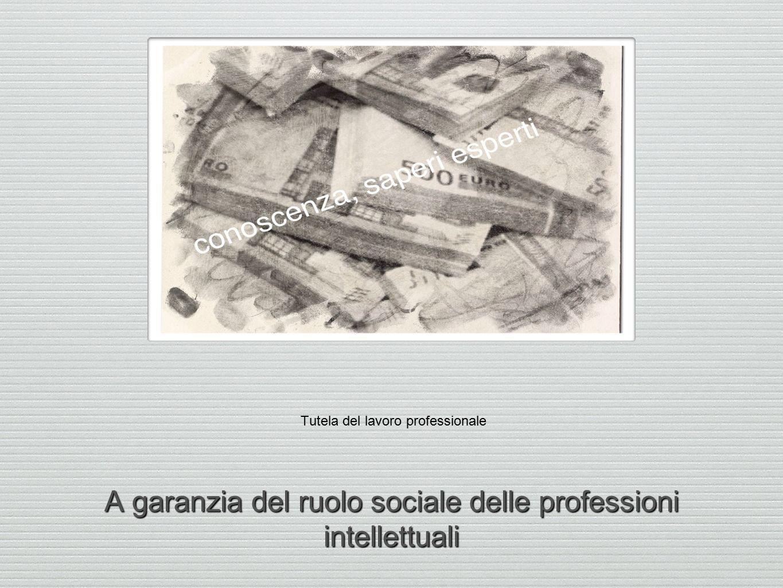 Tutela del lavoro professionale A garanzia del ruolo sociale delle professioni intellettuali