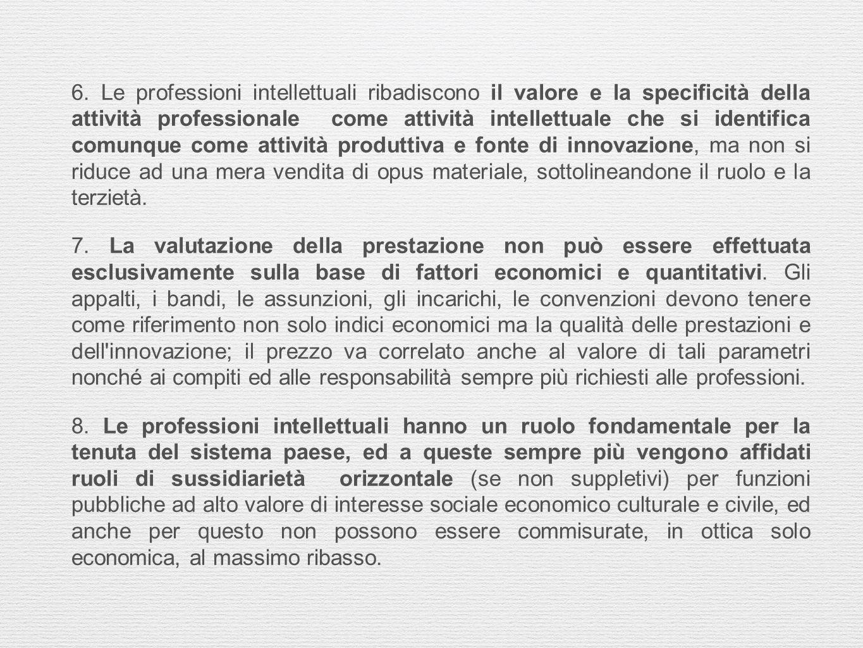 6. Le professioni intellettuali ribadiscono il valore e la specificità della attività professionale come attività intellettuale che si identifica comu