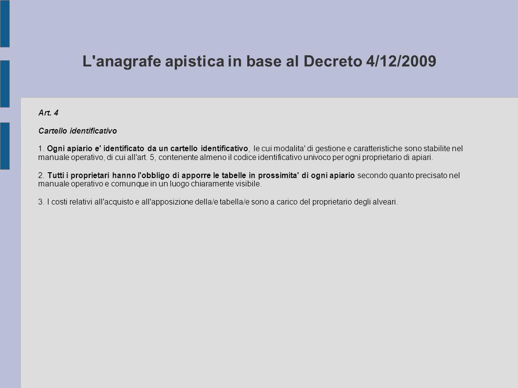 L'anagrafe apistica in base al Decreto 4/12/2009 Art. 4 Cartello identificativo 1. Ogni apiario e' identificato da un cartello identificativo, le cui