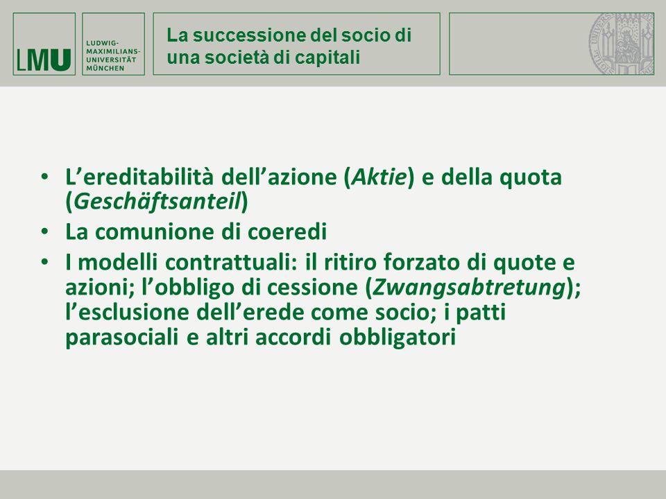 La successione del socio di una società di capitali L'ereditabilità dell'azione (Aktie) e della quota (Geschäftsanteil) La comunione di coeredi I mode
