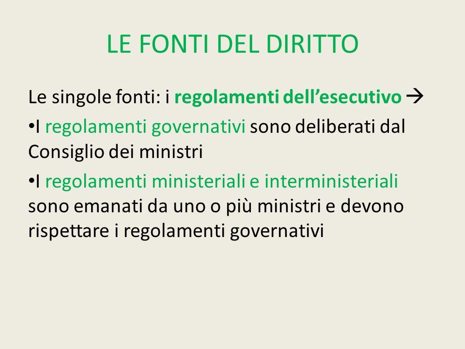 LE FONTI DEL DIRITTO Le singole fonti: i regolamenti dell'esecutivo  I regolamenti governativi sono deliberati dal Consiglio dei ministri I regolamen