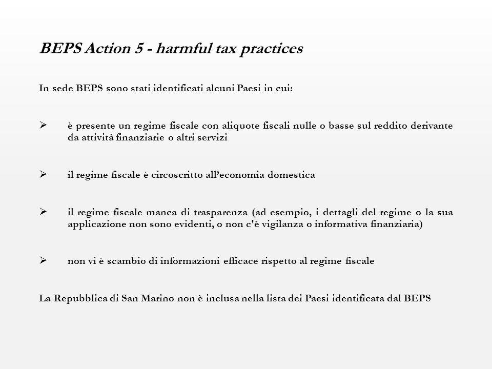 BEPS Action 5 - harmful tax practices In sede BEPS sono stati identificati alcuni Paesi in cui:  è presente un regime fiscale con aliquote fiscali nu