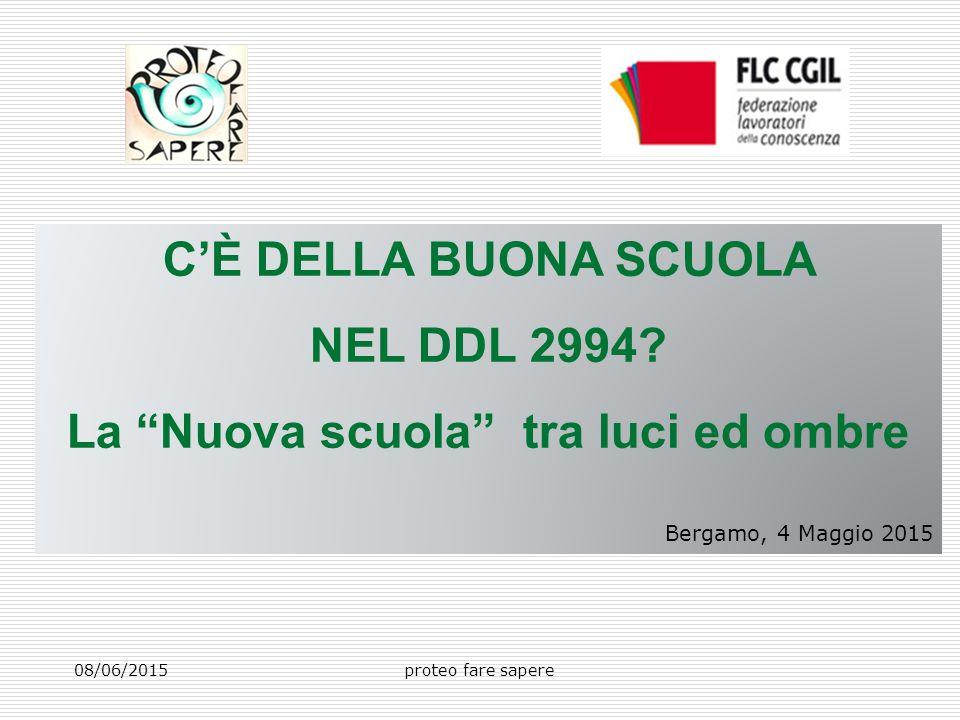 """C'È DELLA BUONA SCUOLA NEL DDL 2994? La """"Nuova scuola"""" tra luci ed ombre Bergamo, 4 Maggio 2015 proteo fare sapere08/06/2015"""