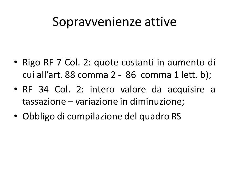 Sopravvenienze attive Rigo RF 7 Col. 2: quote costanti in aumento di cui all'art. 88 comma 2 - 86 comma 1 lett. b); RF 34 Col. 2: intero valore da acq