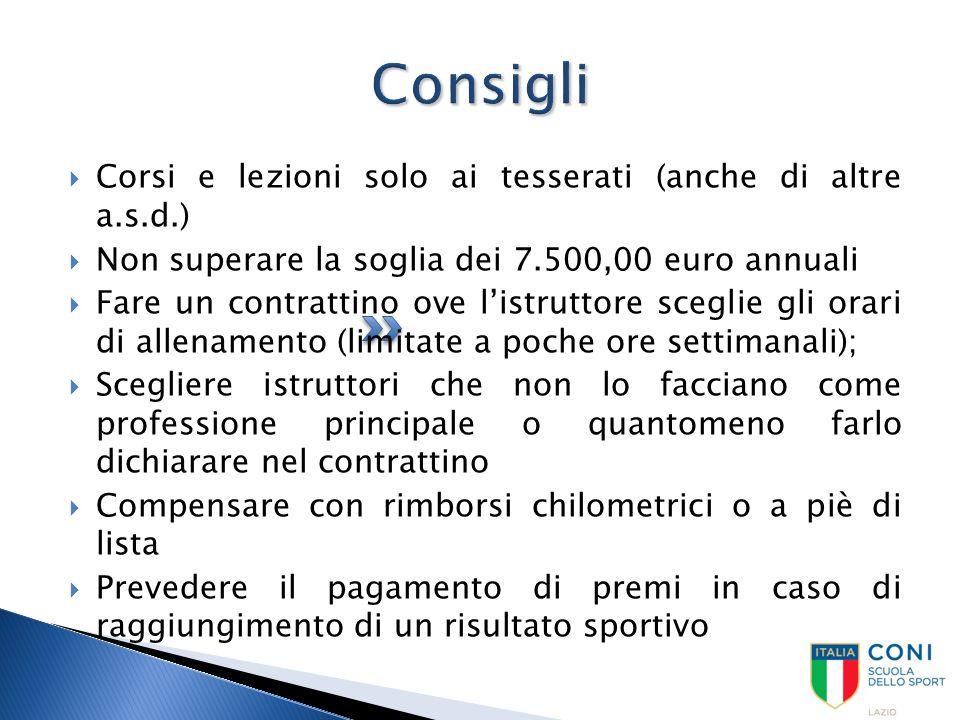 Consigli  Corsi e lezioni solo ai tesserati (anche di altre a.s.d.)  Non superare la soglia dei 7.500,00 euro annuali  Fare un contrattino ove l'is