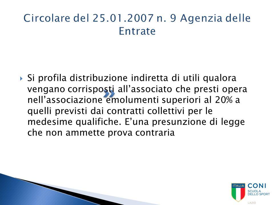 Circolare del 25.01.2007 n. 9 Agenzia delle Entrate  Si profila distribuzione indiretta di utili qualora vengano corrisposti all'associato che presti