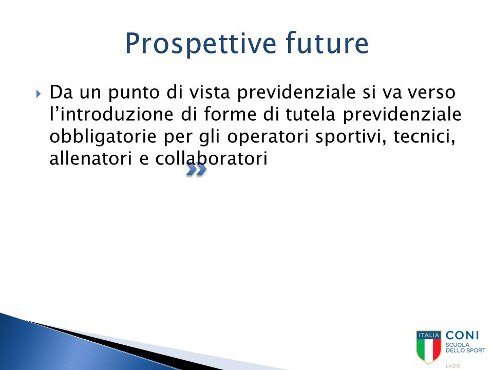 Prospettive future  Da un punto di vista previdenziale si va verso l'introduzione di forme di tutela previdenziale obbligatorie per gli operatori spo