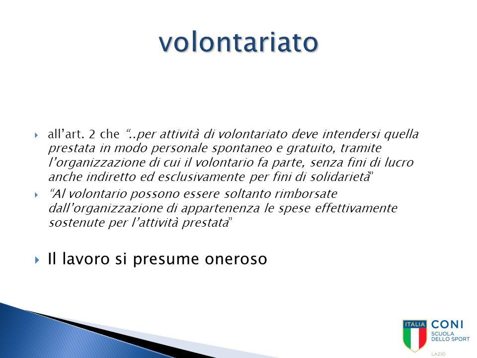 """ all'art. 2 che """"..per attività di volontariato deve intendersi quella prestata in modo personale spontaneo e gratuito, tramite l'organizzazione di c"""