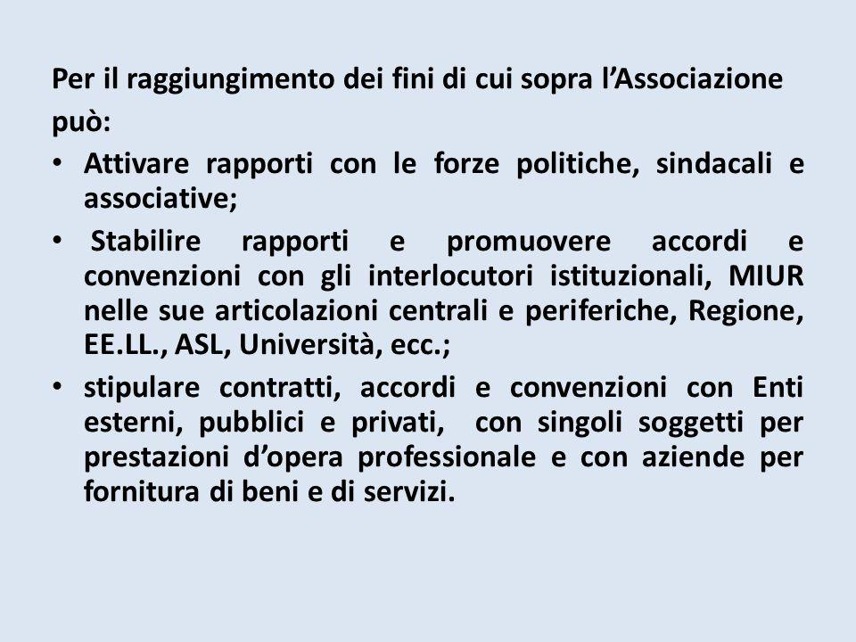Per il raggiungimento dei fini di cui sopra l'Associazione può: Attivare rapporti con le forze politiche, sindacali e associative; Stabilire rapporti
