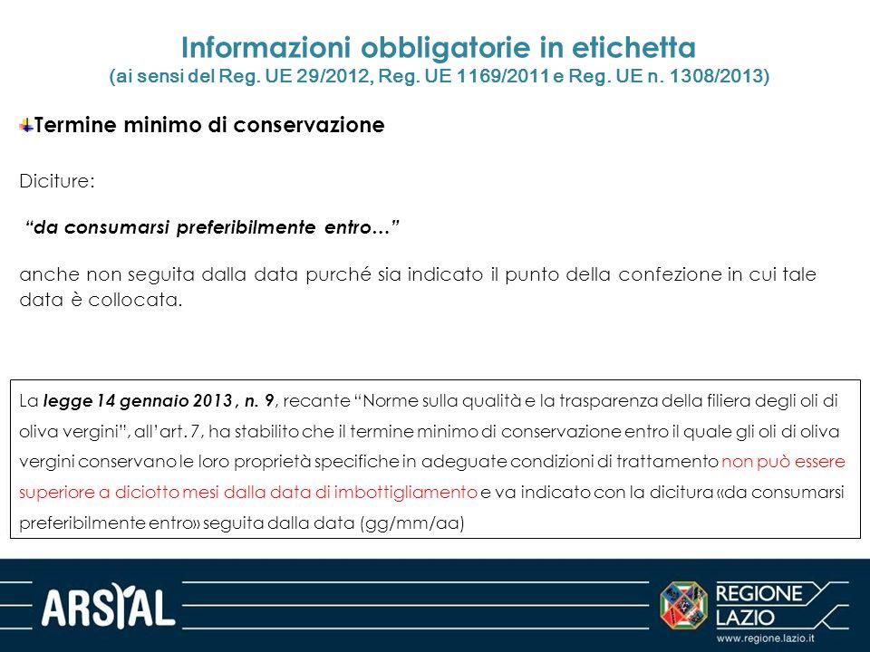 "Informazioni obbligatorie in etichetta (ai sensi del Reg. UE 29/2012, Reg. UE 1169/2011 e Reg. UE n. 1308/2013) Diciture: ""da consumarsi preferibilmen"
