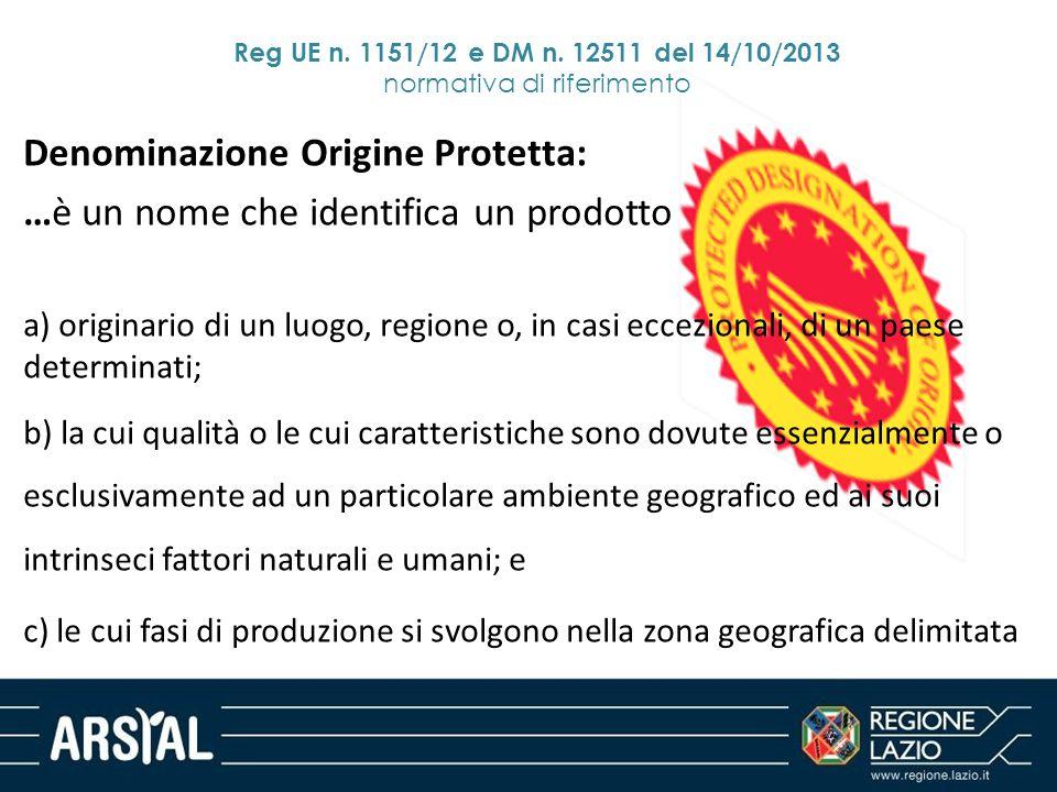 Denominazione Origine Protetta: …è un nome che identifica un prodotto a) originario di un luogo, regione o, in casi eccezionali, di un paese determina