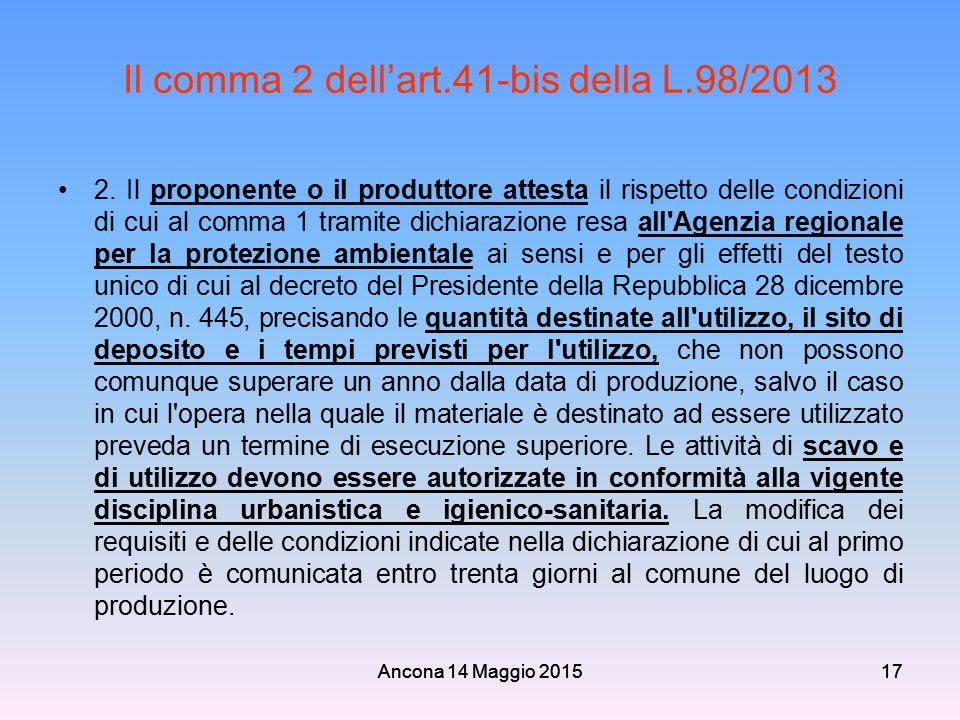Ancona 14 Maggio 201517 Il comma 2 dell'art.41-bis della L.98/2013 2. Il proponente o il produttore attesta il rispetto delle condizioni di cui al com