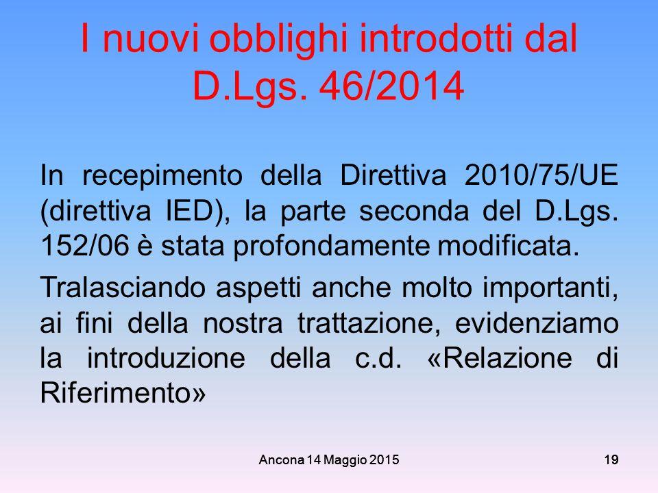 Ancona 14 Maggio 201519 I nuovi obblighi introdotti dal D.Lgs. 46/2014 In recepimento della Direttiva 2010/75/UE (direttiva IED), la parte seconda del