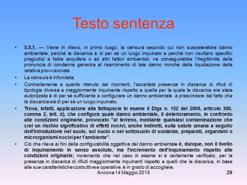 Ancona 14 Maggio 201529 Testo sentenza 5.5.1. — Viene in rilievo, in primo luogo, la censura secondo cui non sussisterebbe danno ambientale, perché la