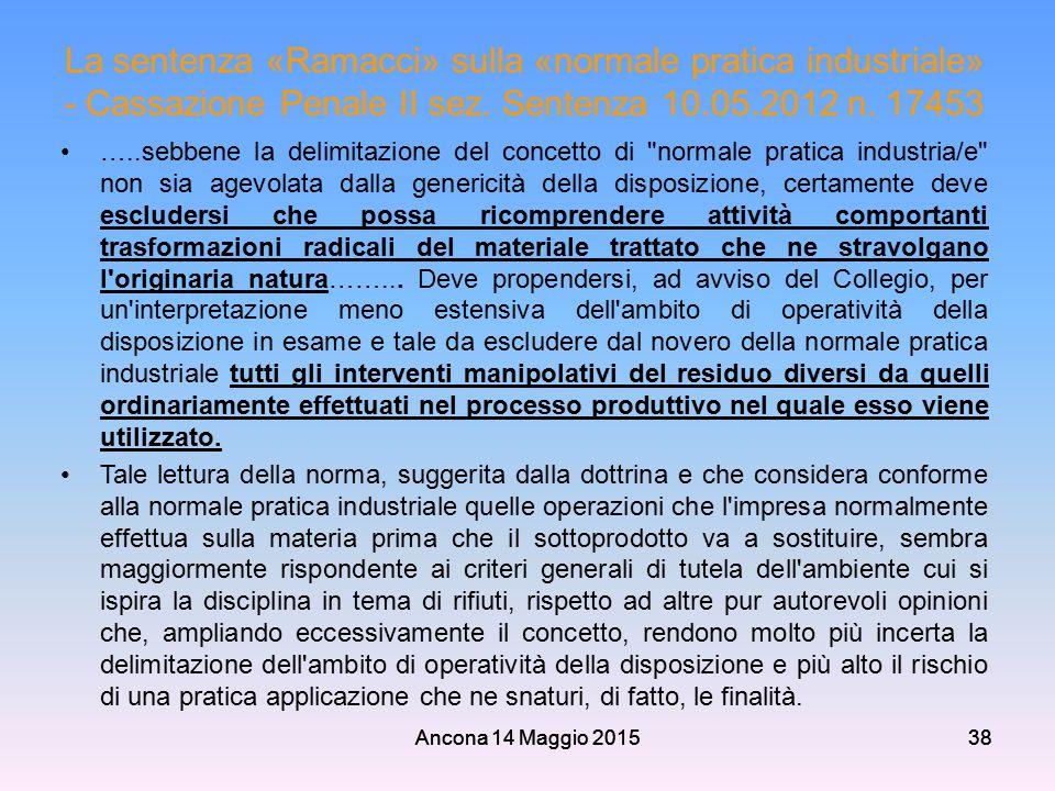 Ancona 14 Maggio 201538 La sentenza «Ramacci» sulla «normale pratica industriale» - Cassazione Penale II sez. Sentenza 10.05.2012 n. 17453 …..sebbene