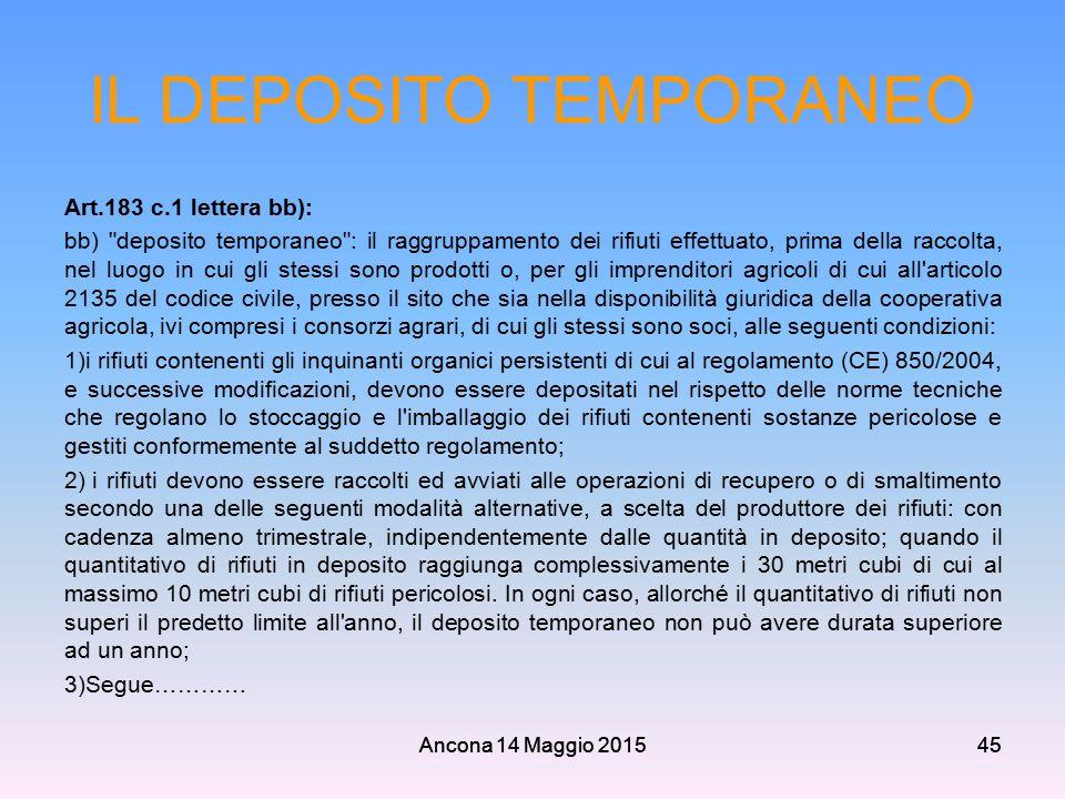 Ancona 14 Maggio 201545 IL DEPOSITO TEMPORANEO Art.183 c.1 lettera bb): bb)
