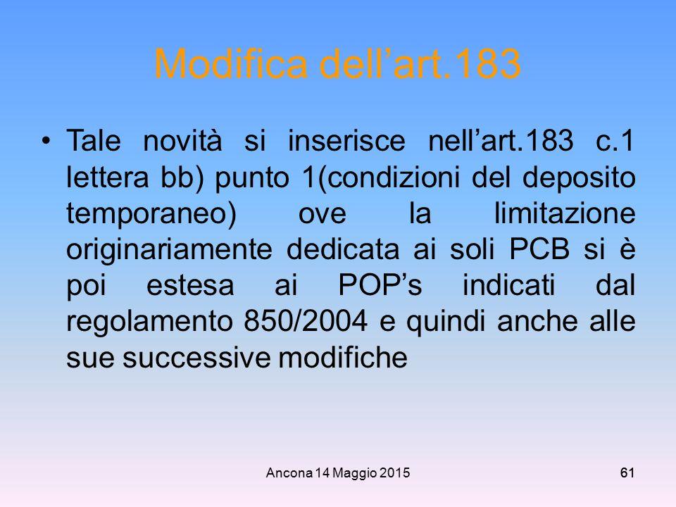 Ancona 14 Maggio 201561 Modifica dell'art.183 Tale novità si inserisce nell'art.183 c.1 lettera bb) punto 1(condizioni del deposito temporaneo) ove la