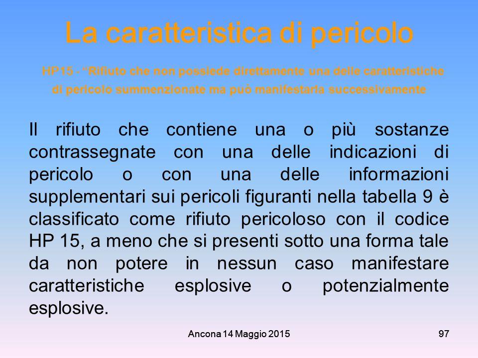 """Ancona 14 Maggio 201597 La caratteristica di pericolo HP15 - """"Rifiuto che non possiede direttamente una delle caratteristiche di pericolo summenzionat"""