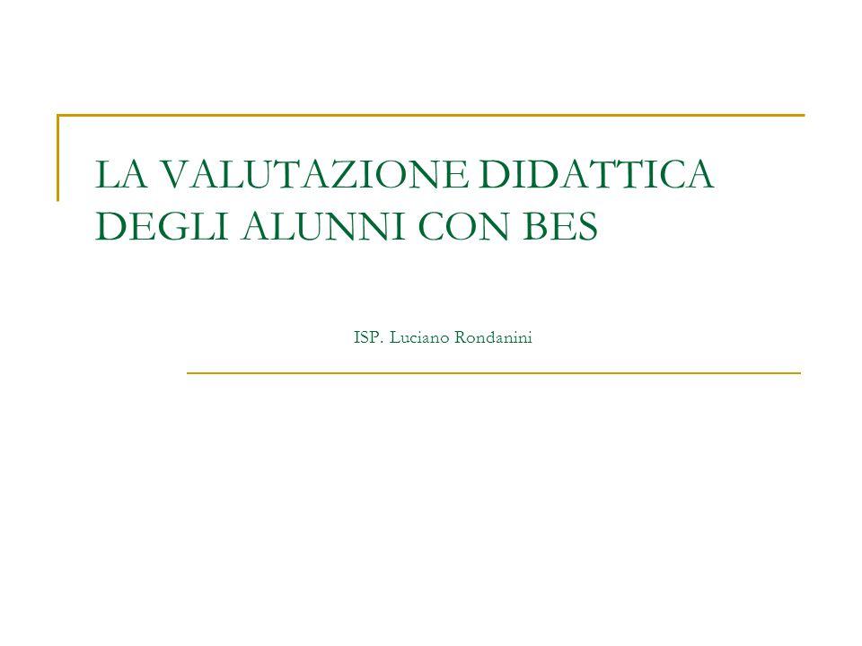 LA VALUTAZIONE DIDATTICA DEGLI ALUNNI CON BES ISP. Luciano Rondanini