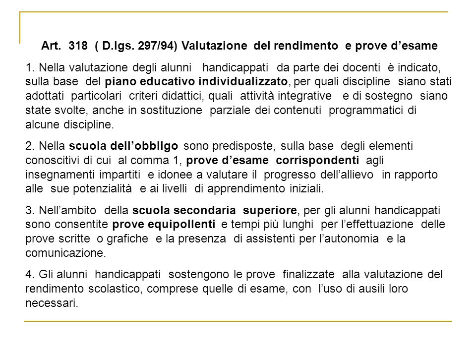 Art. 318 ( D.lgs. 297/94) Valutazione del rendimento e prove d'esame 1. Nella valutazione degli alunni handicappati da parte dei docenti è indicato, s