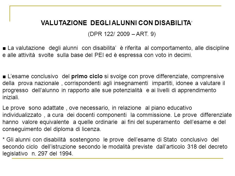 VALUTAZIONE DEGLI ALUNNI CON DISABILITA ' (DPR 122/ 2009 – ART. 9) ■ La valutazione degli alunni con disabilita' è riferita al comportamento, alle dis