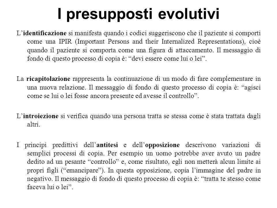 I presupposti evolutivi L'identificazione si manifesta quando i codici suggeriscono che il paziente si comporti come una IPIR (Important Persons and t