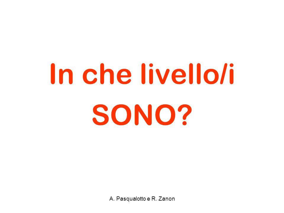 In che livello/i SONO? A. Pasqualotto e R. Zanon