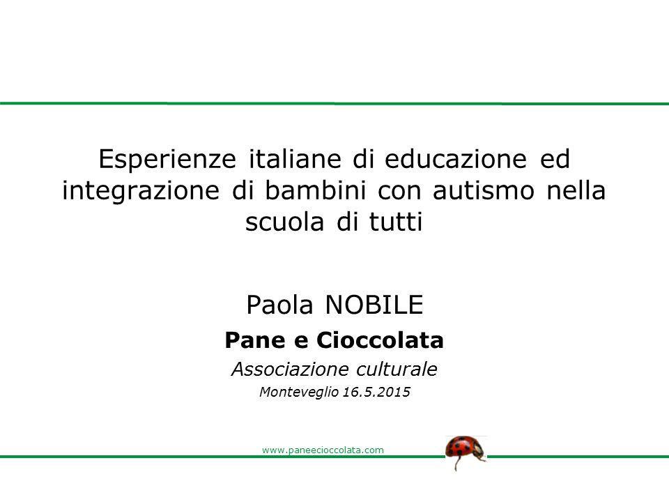 www.paneecioccolata.com Esperienze italiane di educazione ed integrazione di bambini con autismo nella scuola di tutti Paola NOBILE Pane e Cioccolata