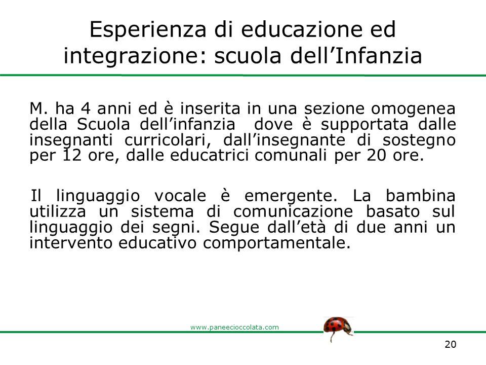 www.paneecioccolata.com Esperienza di educazione ed integrazione: scuola dell'Infanzia M. ha 4 anni ed è inserita in una sezione omogenea della Scuola
