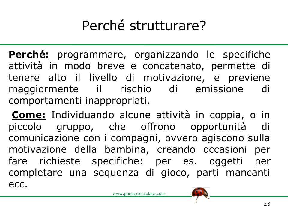 www.paneecioccolata.com Perché strutturare? Perché: programmare, organizzando le specifiche attività in modo breve e concatenato, permette di tenere a