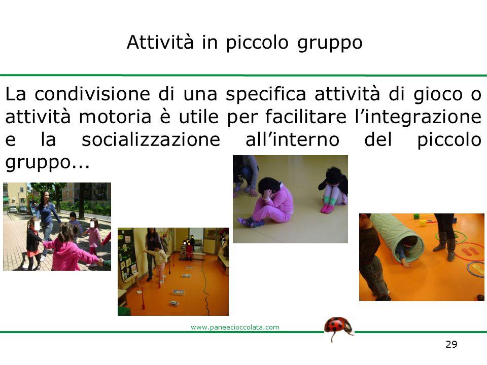 www.paneecioccolata.com Attività in piccolo gruppo La condivisione di una specifica attività di gioco o attività motoria è utile per facilitare l'inte
