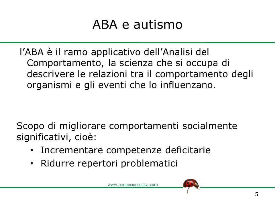 www.paneecioccolata.com ABA e autismo l'ABA è il ramo applicativo dell'Analisi del Comportamento, la scienza che si occupa di descrivere le relazioni