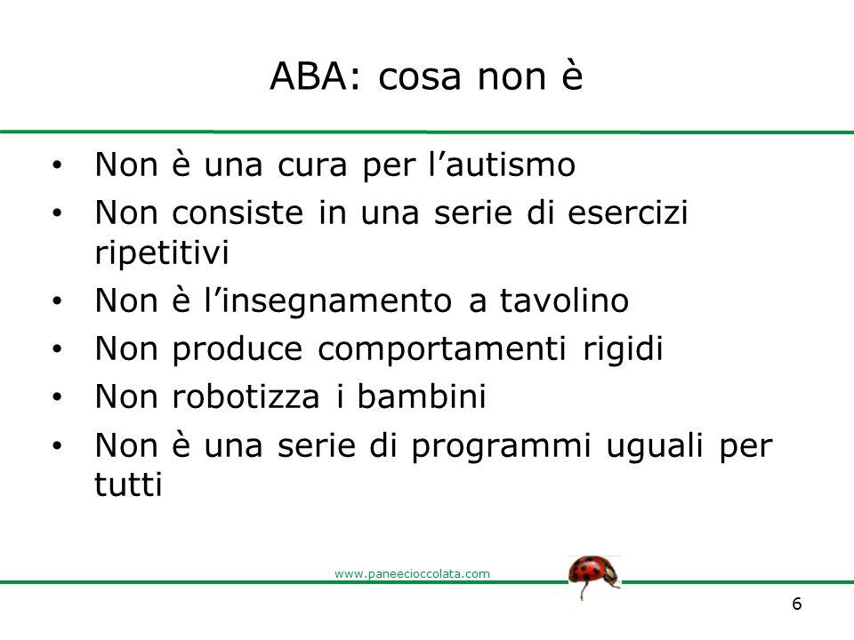 www.paneecioccolata.com ABA: cosa non è Non è una cura per l'autismo Non consiste in una serie di esercizi ripetitivi Non è l'insegnamento a tavolino