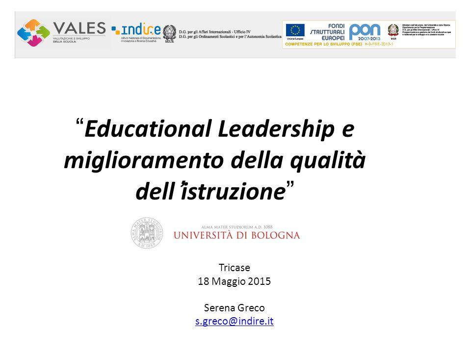 Educational Leadership e miglioramento della qualità dell'istruzione Tricase 18 Maggio 2015 Serena Greco s.greco@indire.it