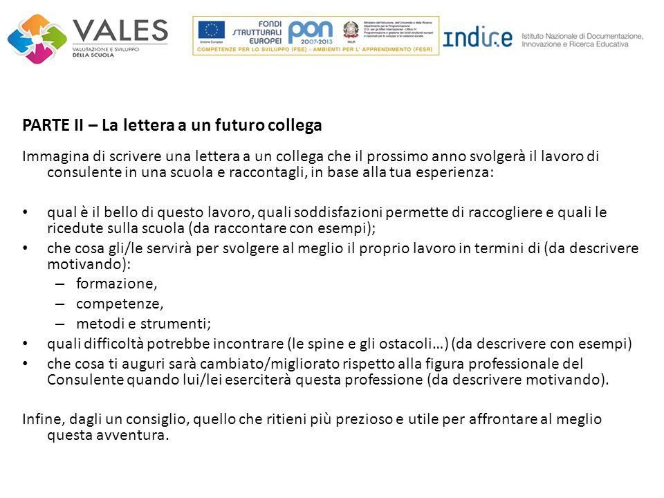 PARTE II – La lettera a un futuro collega Immagina di scrivere una lettera a un collega che il prossimo anno svolgerà il lavoro di consulente in una s