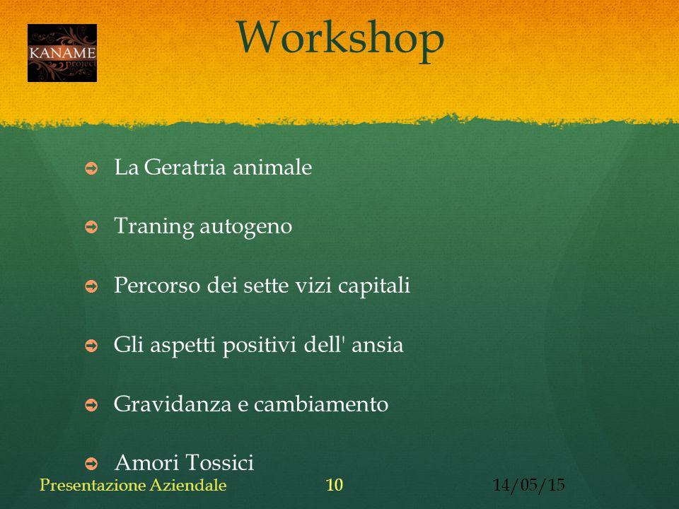 Workshop ➲ La Geratria animale ➲ Traning autogeno ➲ Percorso dei sette vizi capitali ➲ Gli aspetti positivi dell ansia ➲ Gravidanza e cambiamento ➲ Amori Tossici 14/05/15Presentazione Aziendale10
